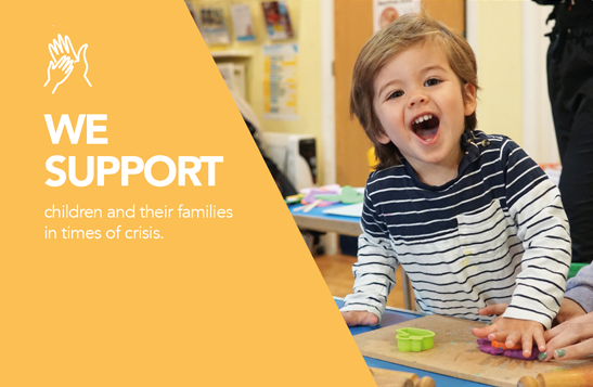 WE SUPPORT children and their families in times of crisis.